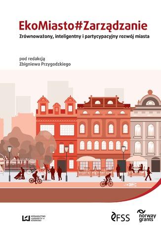 Okładka książki EkoMiasto#Zarządzanie. Zrównoważony, inteligentny i partycypacyjny rozwój miast