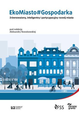 Okładka książki EkoMiasto#Gospodarka. Zrównoważony, inteligentny i partycypacyjny rozwój miast