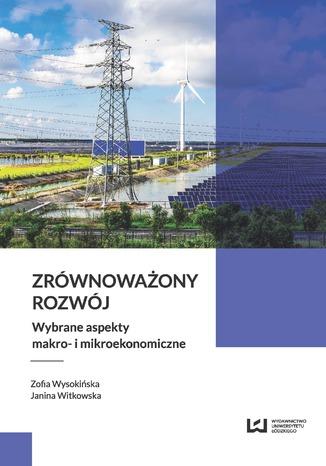 Okładka książki Zrównoważony rozwój. Wybrane aspekty makro- i mikroekonomiczne