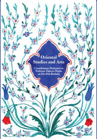 Okładka książki/ebooka Oriental Studies and Arts. Contributions Dedicated to Professor Tadeusz Majda on His 85th Birthday