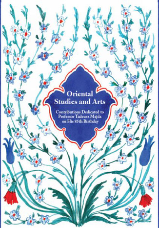 Okładka książki Oriental Studies and Arts. Contributions Dedicated to Professor Tadeusz Majda on His 85th Birthday