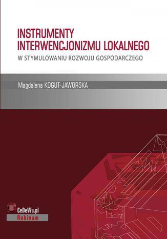 Okładka książki/ebooka Instrumenty interwencjonizmu lokalnego w stymulowaniu rozwoju gospodarczego