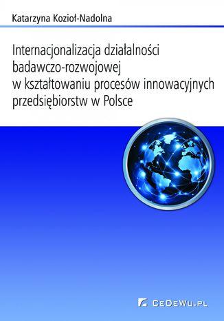 Okładka książki Internacjonalizacja działalności badawczo-rozwojowej w kształtowaniu procesów innowacyjnych przedsiębiorstw w Polsce