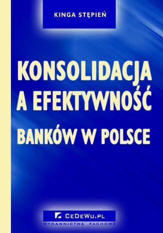 Okładka książki Konsolidacja a efektywność banków w Polsce
