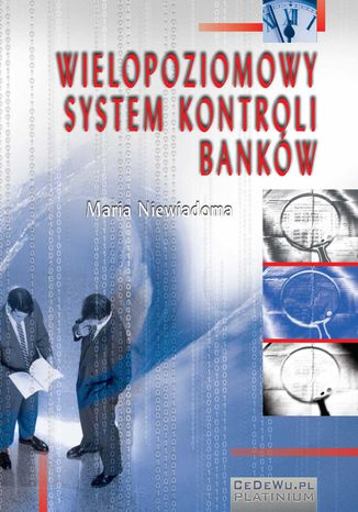 Okładka książki/ebooka Wielopoziomowy system kontroli banków. Rozdział 2. Rola nadzoru bankowego w systemie kontroli banków na poziomie regulacji ponadnarodowych