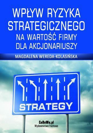 Okładka książki Wpływ ryzyka strategicznego na wartość firmy dla akcjonariuszy. Rozdział 1. Pojęcie i rola strategii