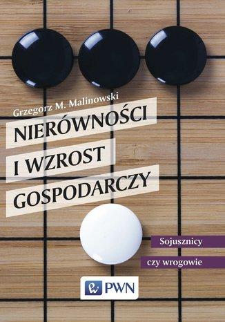 Okładka książki/ebooka Nierówności i wzrost gospodarczy. Sojusznicy czy wrogowie