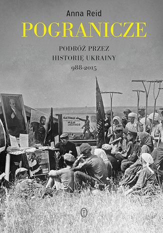 Okładka książki Pogranicze. Podróż przez historię Ukrainy 988-2015