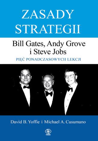 Okładka książki/ebooka Zasady strategii. Pięć ponadczasowych lekcji. Bill Gates, Andy Grove i Steve Jobs