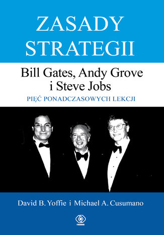 Okładka książki Zasady strategii. Pięć ponadczasowych lekcji. Bill Gates, Andy Grove i Steve Jobs