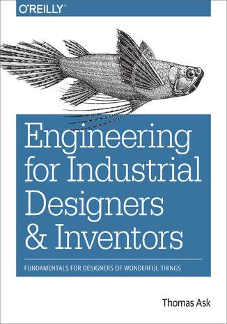 Okładka książki/ebooka Engineering for Industrial Designers and Inventors. Fundamentals for Designers of Wonderful Things