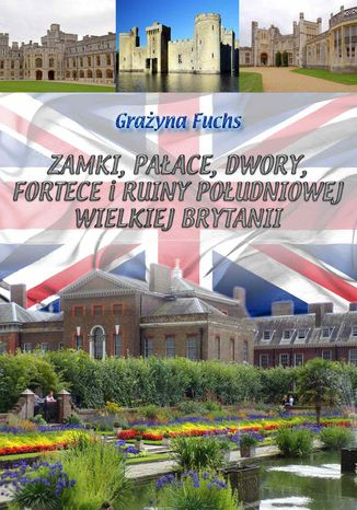 Okładka książki: Zamki, pałace, dwory, fortece i ruiny południowej Wielkiej Brytanii