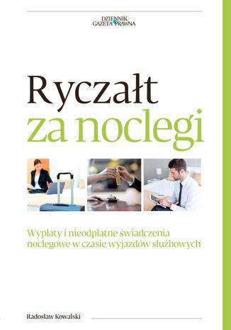 Okładka książki  Ryczałt za noclegi. Wypłaty i nieodpłatne świadczenia noclegowe w czasie wyjazdów służbowych