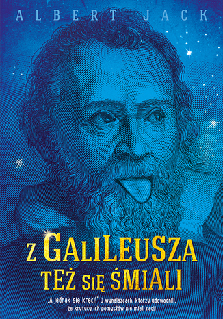 Z Galileusza też się śmiali