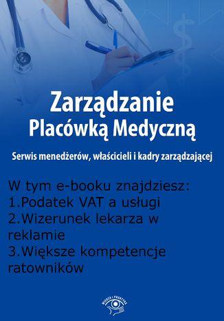 Zarządzanie Placówką Medyczną. Serwis menedżerów, właścicieli i kadry zarządzającej, wydanie kwiecień 2016 r