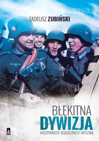 Błękitna Dywizja. Hiszpańscy sojusznicy Hitlera