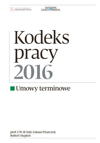 Okładka książki/ebooka  Kodeks Pracy 2016 umowy terminowe