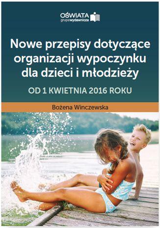 Okładka książki/ebooka Nowe przepisy dotyczące organizacji wypoczynku dla dzieci i młodzieży - od 1 kwietnia 2016 roku