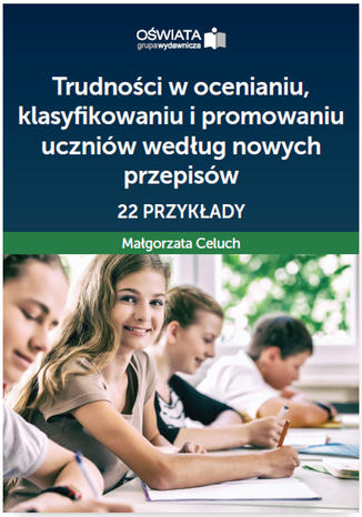 Okładka książki/ebooka Trudności w ocenianiu, klasyfikowaniu i promowaniu uczniów według nowych przepisów - 22 przykłady