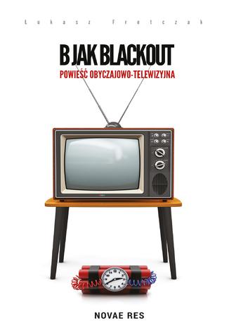 Okładka książki B jak Blackout. Powieść obyczajowo-telewizyjna