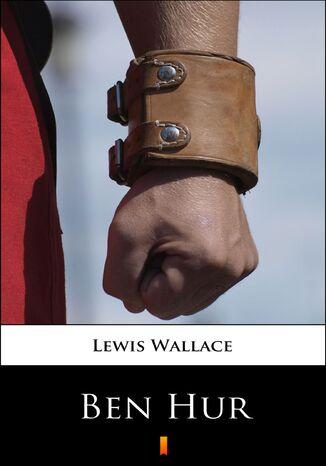 Okładka książki Ben Hur. Opowiadanie historyczne z czasów Jezusa Chrystusa