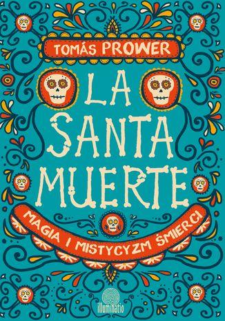 Okładka książki/ebooka La Santa Muerte. Magia i mistycyzm śmierci
