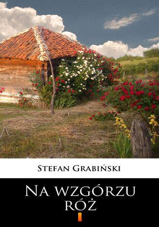 Okładka książki Na wzgórzu róż