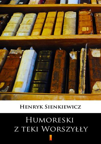 Okładka książki/ebooka Humoreski z teki Worszyłły
