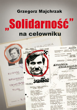Okładka książki/ebooka Solidarność na celowniku. Wybrane operacje SB przeciwko związkowi i jego działaczom