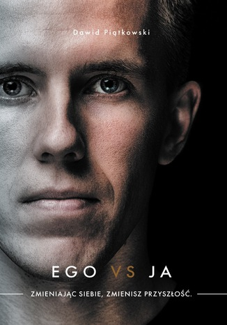 Okładka książki Ego vs Ja. Zmieniając siebie, zmienisz przyszłość