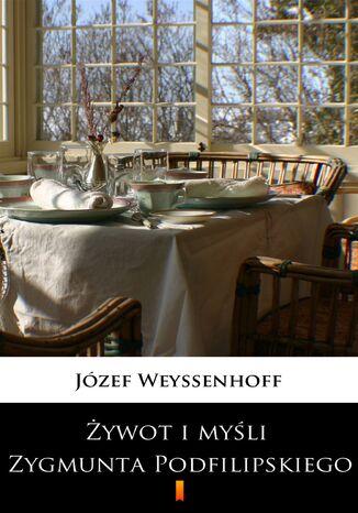 Okładka książki/ebooka Żywot i myśli Zygmunta Podfilipskiego