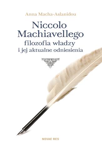 Okładka książki/ebooka Niccolo Machiavellego filozofia władzy i jej aktualne odniesienia