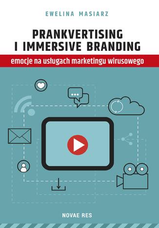Okładka książki Prankvertising i immersive branding - emocje na usługach marketingu wirusowego