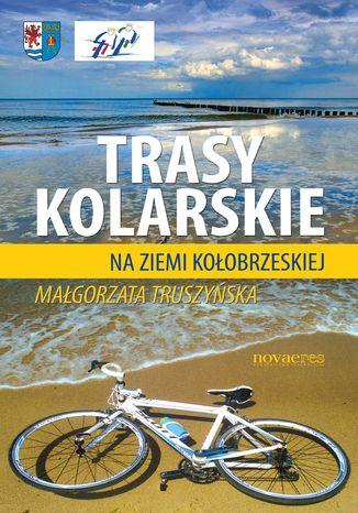 Okładka książki/ebooka Trasy kolarskie na ziemi kołobrzeskiej