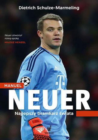 Okładka książki Manuel Neuer. Najlepszy bramkarz świata