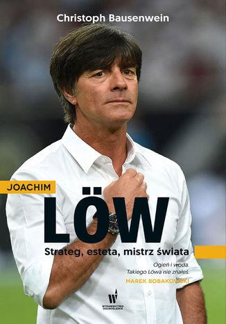 Okładka książki Joachim Low. Strateg, esteta, mistrz świata