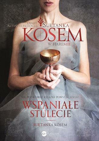 Okładka książki Sułtanka Kösem. Księga 1. W haremie