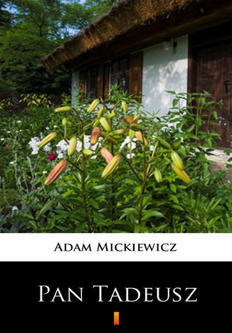 Okładka książki/ebooka Pan Tadeusz. Czyli Ostatni zajazd na Litwie