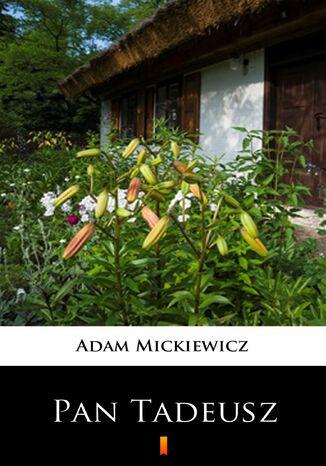 Okładka książki Pan Tadeusz. Czyli Ostatni zajazd na Litwie
