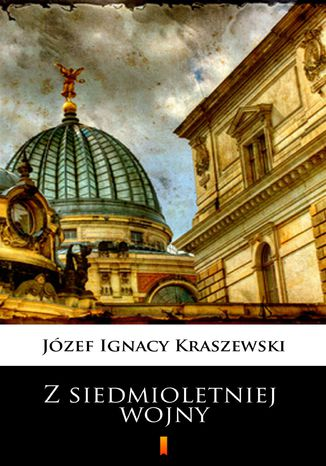 Okładka książki Trylogia Saska (tom 3). Z siedmioletniej wojny