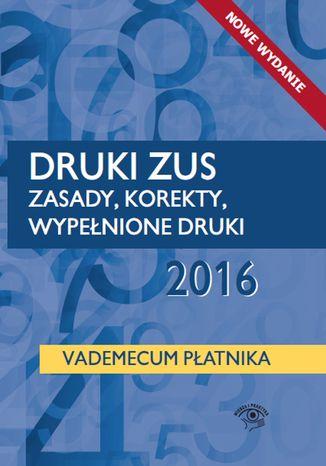 Okładka książki/ebooka Druki ZUS 2016. Zasady, korekty, wypełnione druki. Vademecum płatnika