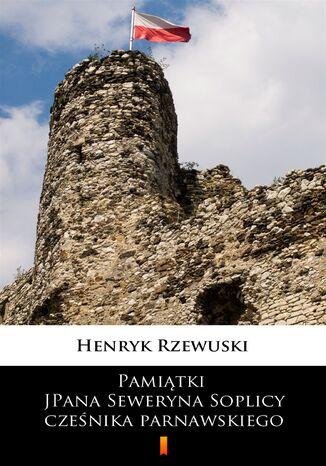 Pamiątki JPana Seweryna Soplicy cześnika parnawskiego