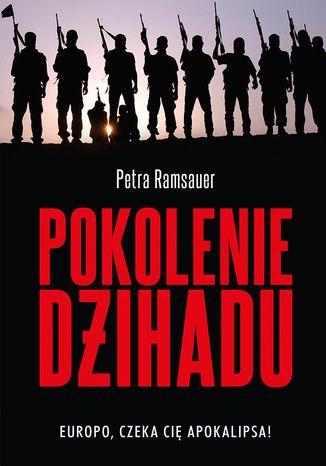 Okładka książki Pokolenie dżihadu. Europo, czeka cię apokalipsa!