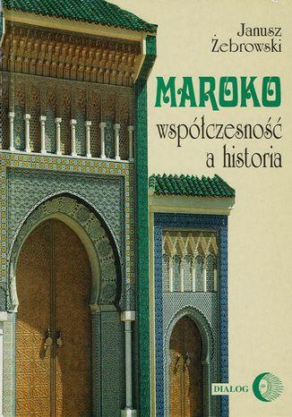 Okładka książki/ebooka Maroko - współczesność a historia