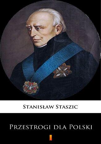 Okładka książki Przestrogi dla Polski. Z teraźniejszych politycznych Europy związków i z praw natury wypadające
