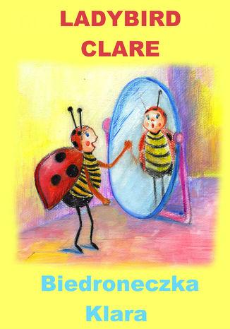 Okładka książki Angielski dla dzieci - bajka dwujęzyczna z ćwiczeniami. Ladybird Clare + Biedroneczka Klara