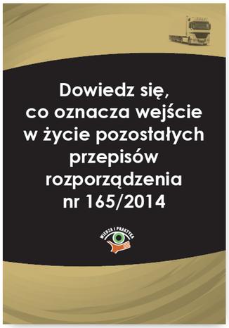 Okładka książki Dowiedz się, co oznacza wejście w życie pozostałych przepisów rozporządzenia nr 165/2014