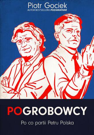 Okładka książki POgrobowcy. Po co partii Petru Polska