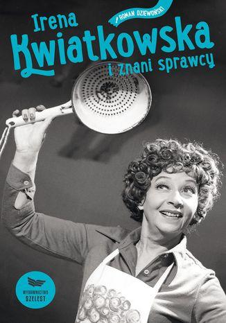Okładka książki Irena Kwiatkowska i znani sprawcy