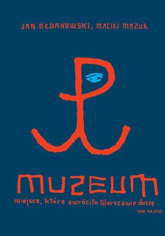 Okładka książki/ebooka Muzeum. Miejsce, które zwróciło Warszawie duszę